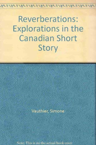 9780887845260: Reverberations: Explorations in the Canadian Short Story