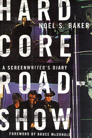 Hard Core Roadshow : A Screenwriter's Diary: Baker, Noel S.