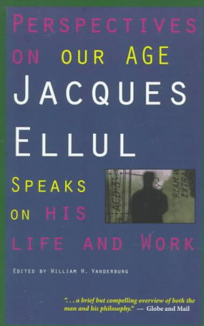 Perspectives on Our Age (0887845959) by Jacques Ellul