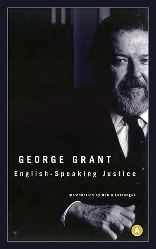 English-Speaking Justice: George Parkin Grant