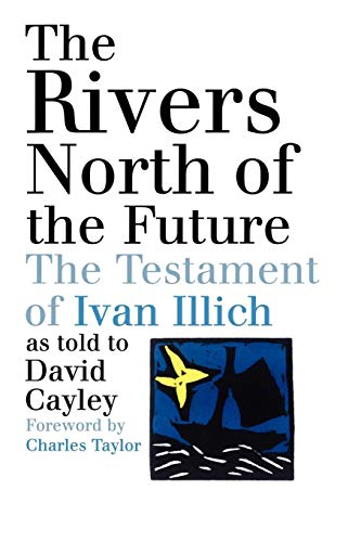 The Rivers North of the Future: The: Cayley, David