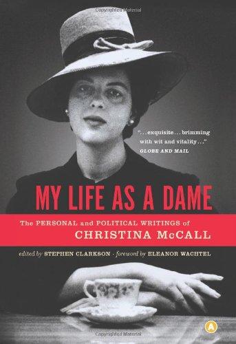 My Life as a Dame: The Personal and Political Writings of Christina McCall: Christina McCall