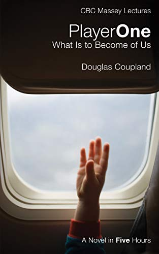 9780887849725: PLAYER ONE: WHAT IS TO BECOME OF US: A NOVEL IN FIVE HOURS By Coupland, Douglas (Author) Paperback on 01-Oct-2010
