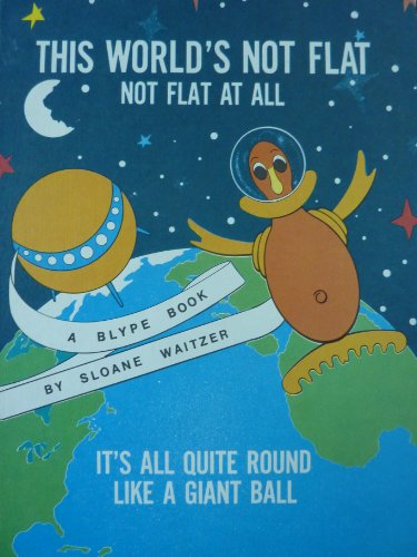 9780887870019: This World's Not Flat, Not Flat at All, Tit's All Quite Round Like a Giant Ball (A Blype Book)