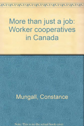 More Than Just a Job : Worker Cooperatives in Canada: Constance Mungall