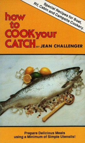 HOW TO COOK YOUR CATCH - Special Recipes for Boat, RV, and Campsite Cookery