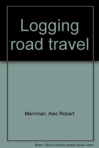 Logging Road Travel: Merriman, Alec Robert;
