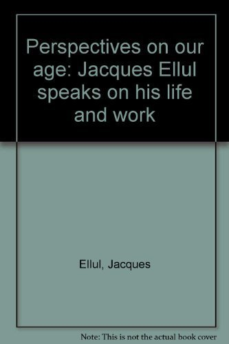 9780887940941: Perspectives on our age: Jacques Ellul speaks on his life and work