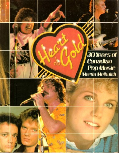 Heart of Gold - 30 Years of Canadian Pop Music: Melhuish , Martin