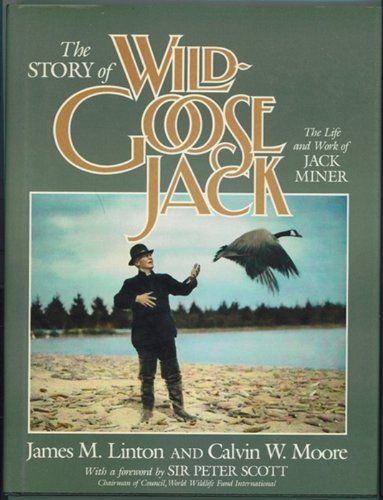 The Story of Wild Goose Jack : the life and work of Jack Miner