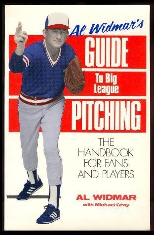 Al Widmar's Guide to Big League Pitching: The Handbook for Fans and Players: Widmar, al