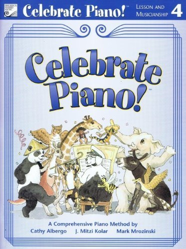 Celebrate Piano!: Lesson and Musicianship, 4: Cathy Albergo; J. Mitzi Kolar; Mark Mrozinski