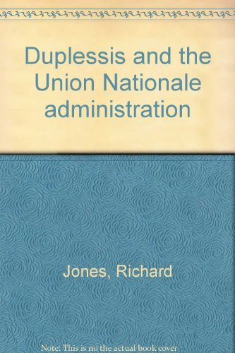 Duplessis and the Union Nationale Administration: Jones, Richard