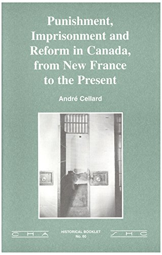 Punishment, imprisonment and reform in Canada: From New France to the present (Historical booklet):...