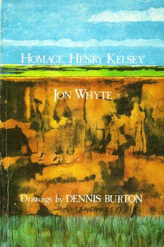 Homage, Henry Kelsey: A Poem in Five: Whyte, Jon