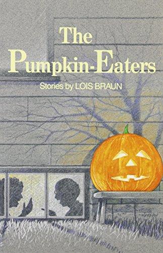 The Pumpkin-Eaters: Stories: Braun, Lois