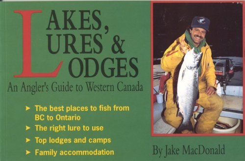 Lakes, Lures and Lodges: An Angler's Guide: Jake MacDonald; Illustrator-Luther