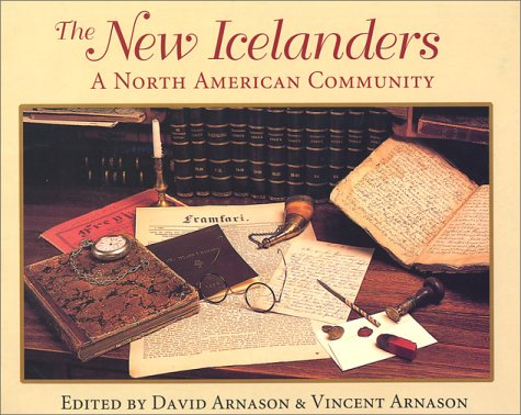 The New Icelanders : a North American Community: Arnason, David, 1940- and Vincent Arnason, 1962 (...