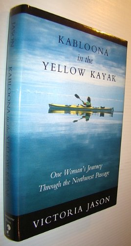 Kabloona In Yellow Kayak : One Woman's Journey Through the Northwest Passage