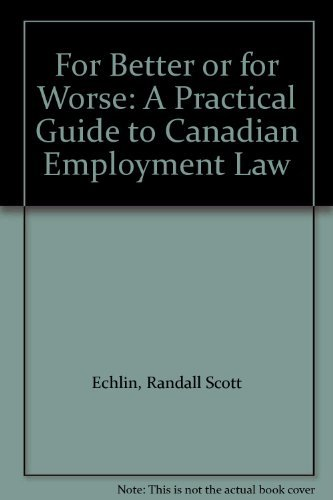 For Better or for Worse: A Practical Guide to Canadian Employment Law: Echlin, Randall Scott, ...