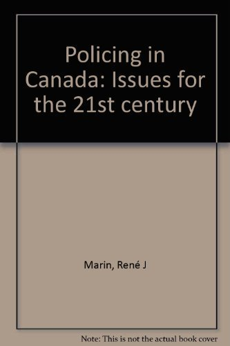 Policing in Canada: Issues for the 21st century: Marin, Rene J