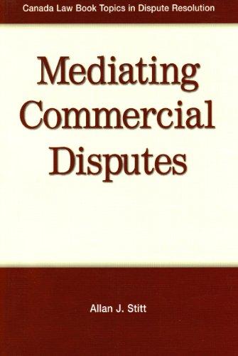 Mediating Commercial Disputes (Canada Law Book Topics: Stitt, Allan J.