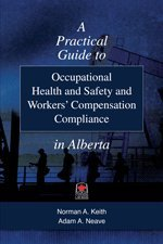 9780888044600: A Practical Guide to Occupational Health and Safety and Workers' Compensation Compliance in Alberta