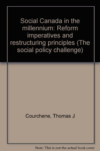 Social Canada in the millennium: Reform imperatives and restructuring principles: Courchene, Thomas...