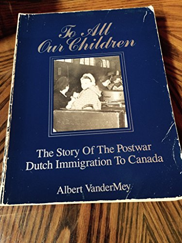 9780888150998: To all our children: The story of the postwar Dutch immigration to Canada