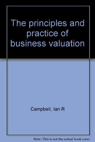 The Principles and Practice of Business Valuation: Ian R Campbell