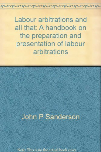 Labour arbitrations and all that: A handbook on the preparation and presentation of labour ...