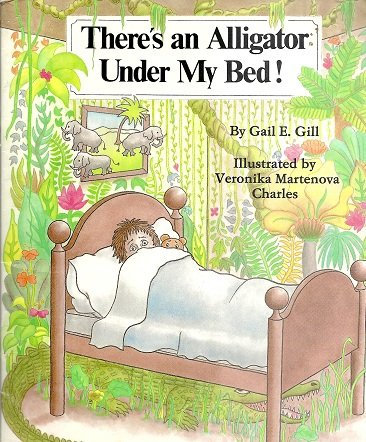 There's an alligator under my bed: Gail E. Gill