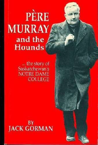 Pére Murray and the Hounds: the Story of Saskatchewan's Notre Dame College: Jack Gorman