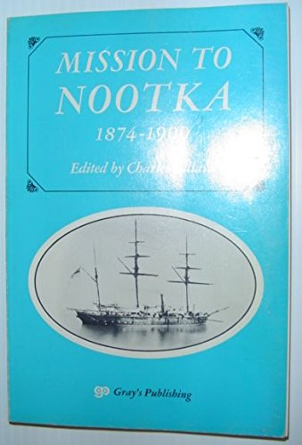 Mission to Nootka 1874-1900: Reminiscences of the: Lillard, Charles Editor