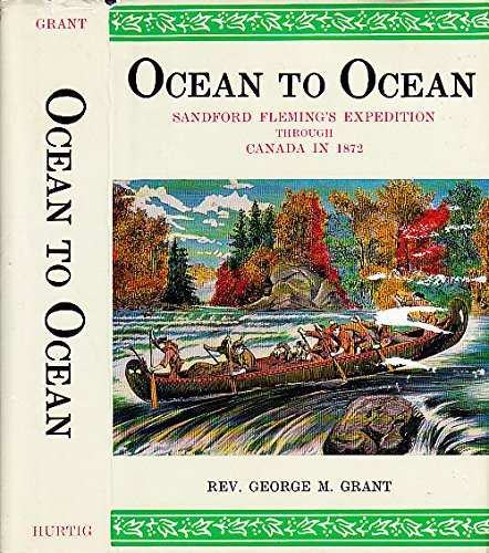 Ocean To Ocean. Sandford Fleming's Expedition Through Canada In 1872: GRANT,GEORGE M. REV.