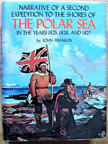 Narrative of a Second Journey to the Shores of the Polar Sea in the Years 1825, 1826 and 1827 (...