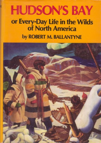 9780888300577: Hudson's Bay;: Or, Every-day life in the wilds of North America during six years' residence in the territories of the honourable Hudson's Bay Company