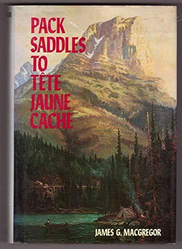 9780888300669: Pack saddles to Tête Jaune Cache