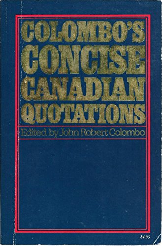 Colombo's Concise Canadian quotations (0888301103) by Colombo, John Robert