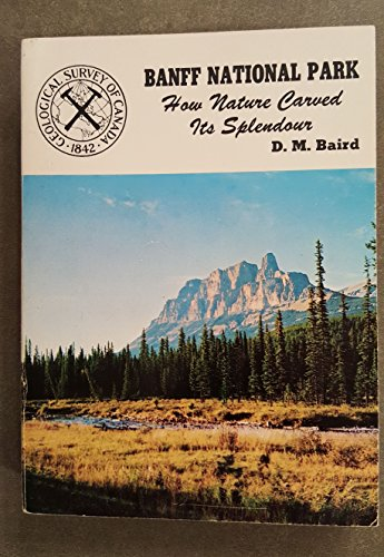 Banff National Park: How Nature Carved Its Splendour: David M. Baird