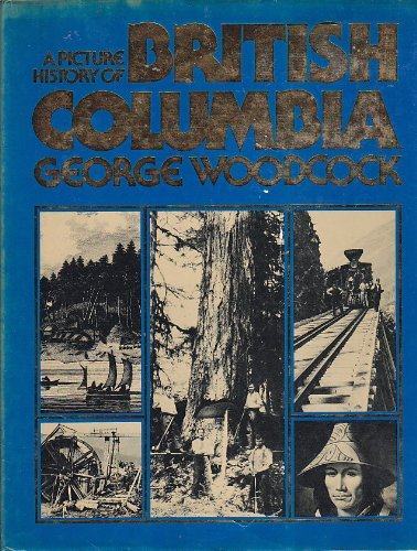 A Picture History of British Columbia.: WOODCOCK, George.