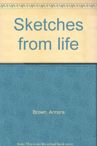 Sketches from life: Brown, Annora