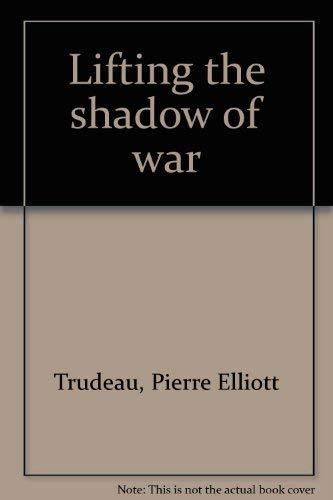 Lifting the Shadow of War: Trudeau, Pierre Elliott;