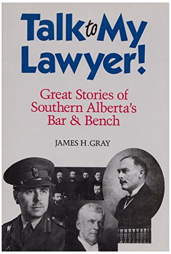 Talk to My Lawyer: Great Stories of Southern Alberta's Bar and Bench (9780888303257) by James Gray