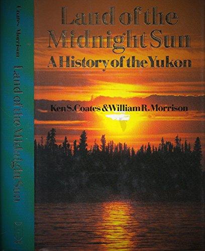 Land Of The Midnight Sun: A History: Coates, Ken S.;Morrison,