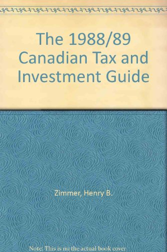 The 1988/89 Canadian Tax and Investment Guide: Zimmer, Henry B.