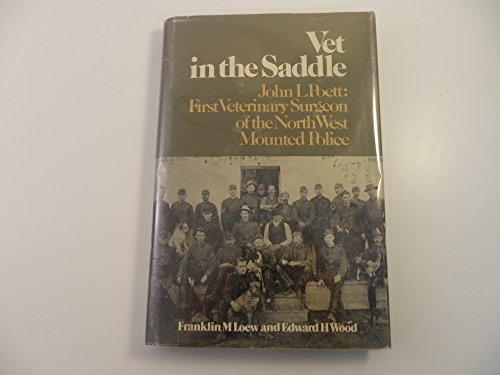 Vet in the saddle: John L. Poett, first veterinary surgeon of the North West Mounted Police: Loew, ...