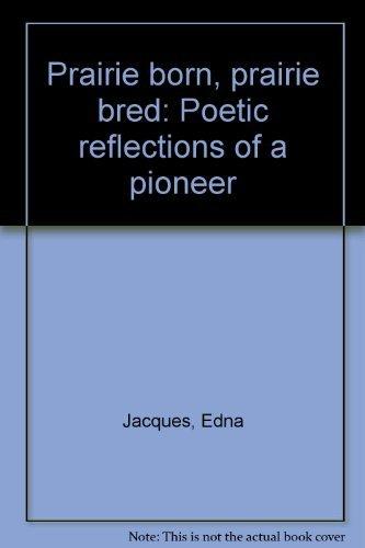 9780888330123: Prairie Born, Prairie Bred: Poetic Reflections of a Pioneer