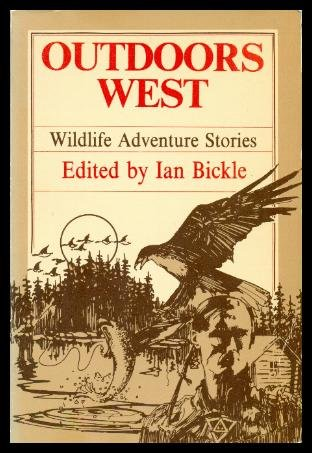 Outdoors west: Wildlife adventure stories: Ian (editor) Bickle