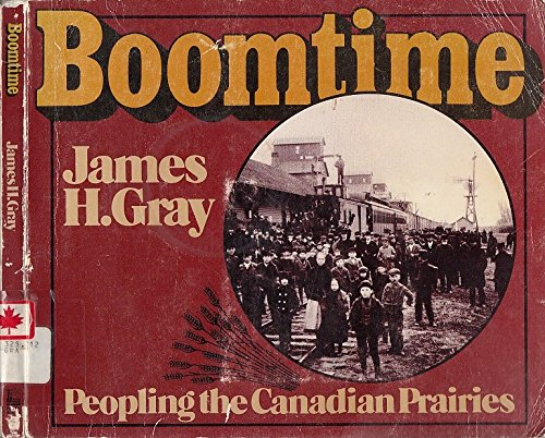 Boomtime: Peopling the Canadian Prairies: Gray, James Henry